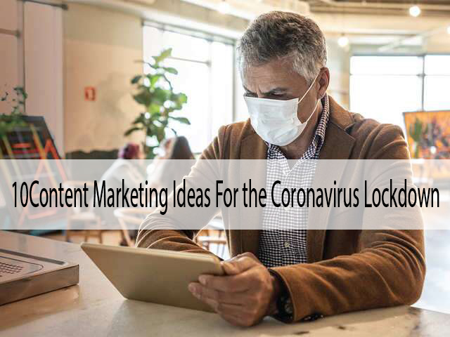 10 content marketing ideas for the coronavirus lockdown
